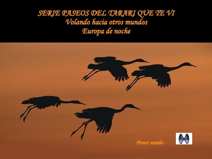 SERIE PASEOS DEL TARARI QUE TE VI Volando hacia otros mundos Europa de noche Poner sonido