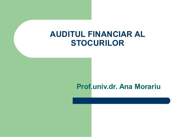 AUDITUL FINANCIAR AL    STOCURILOR     Prof.univ.dr. Ana Morariu