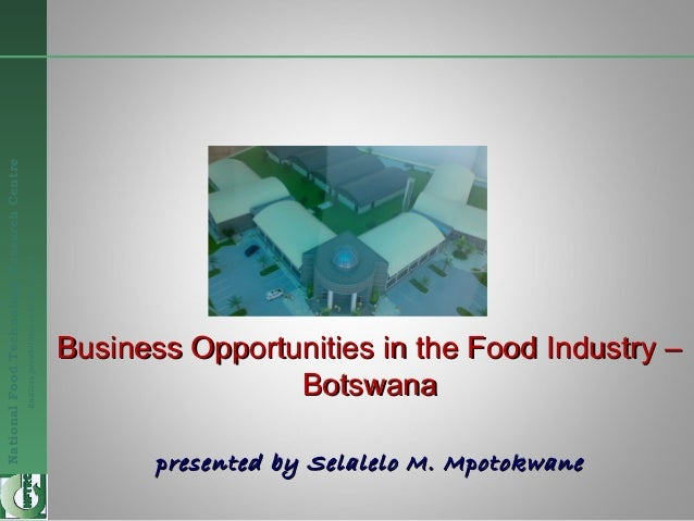 NationalFoodTechnologyResearchCentre Endlesspossibilitiesinfoodresearch Business Opportunities in the Food Industry –Busin...