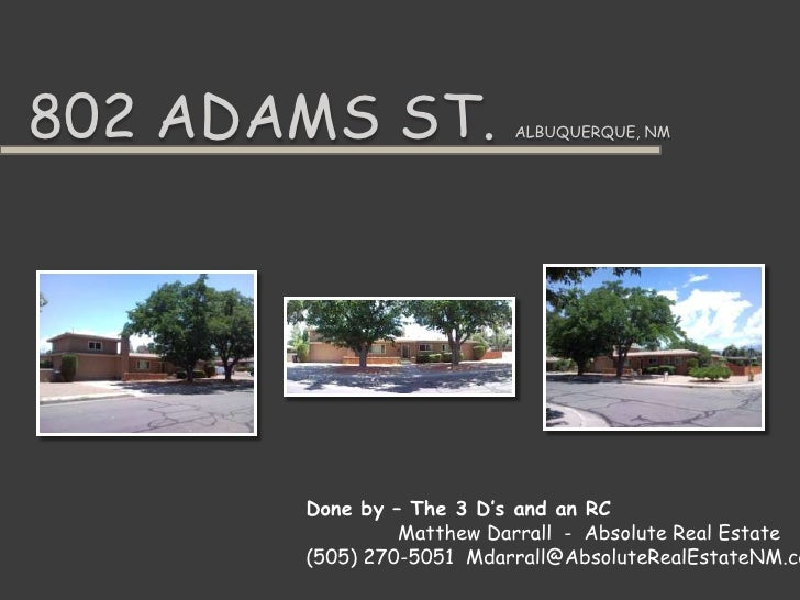 802 Adams St. Albuquerque, NM<br />Done by – The 3 D's and an RC<br />Matthew Darrall  -  Absolute Real Estate<br />(505) ...