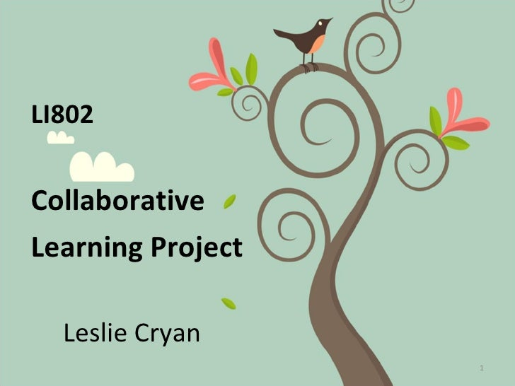 LI802   Collaborative Learning Project    Leslie Cryan                    1