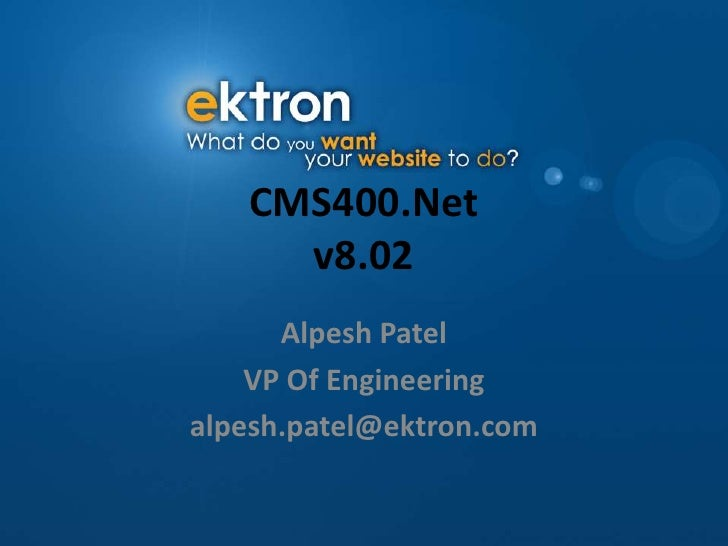 CMS400.Netv8.02<br />Alpesh Patel<br />VP Of Engineering<br />alpesh.patel@ektron.com<br />