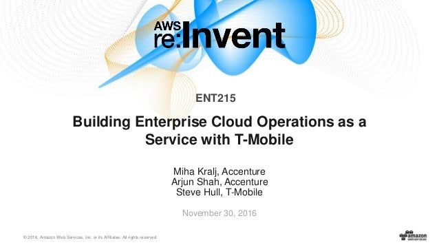 © 2016, Amazon Web Services, Inc. or its Affiliates. All rights reserved. Miha Kralj, Accenture Arjun Shah, Accenture Stev...