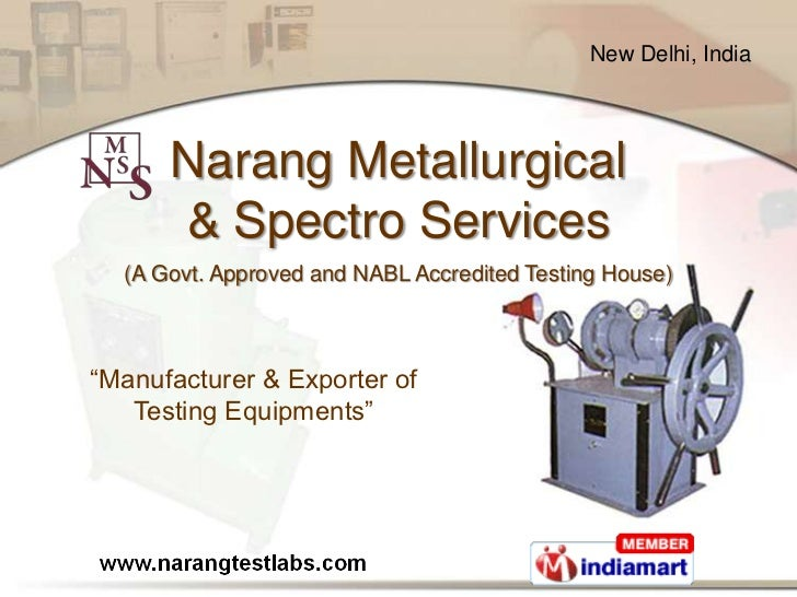 "New Delhi, India      Narang Metallurgical      & Spectro Services  (A Govt. Approved and NABL Accredited Testing House)""M..."