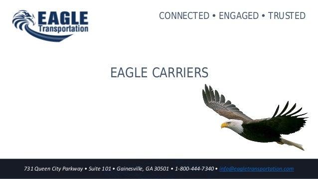 731 Queen City Parkway • Suite 101 • Gainesville, GA 30501 • 1-800-444-7340 • info@eagletransportation.com CONNECTED  ENG...