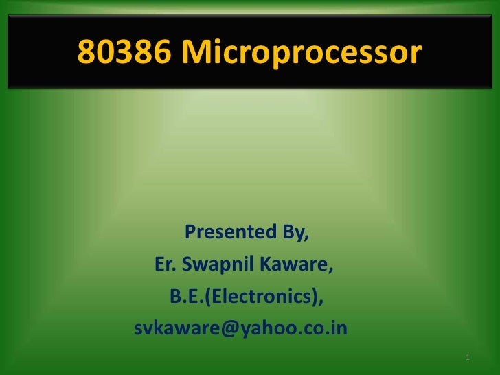 80386 Microprocessor         Presented By,     Er. Swapnil Kaware,       B.E.(Electronics),   svkaware@yahoo.co.in        ...