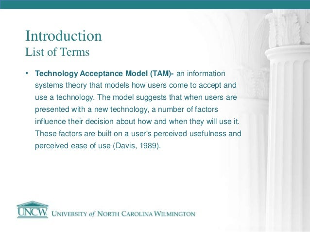 davis technology acceptance model dissertation Technology acceptance model accommodated the banking industry analysis accordingly, it make it best-suited theoretical framework to study the factors affecting cell phone banking the model will refer to the significance of the factors to determine behavioral intentions of the potential customer to adopt it.