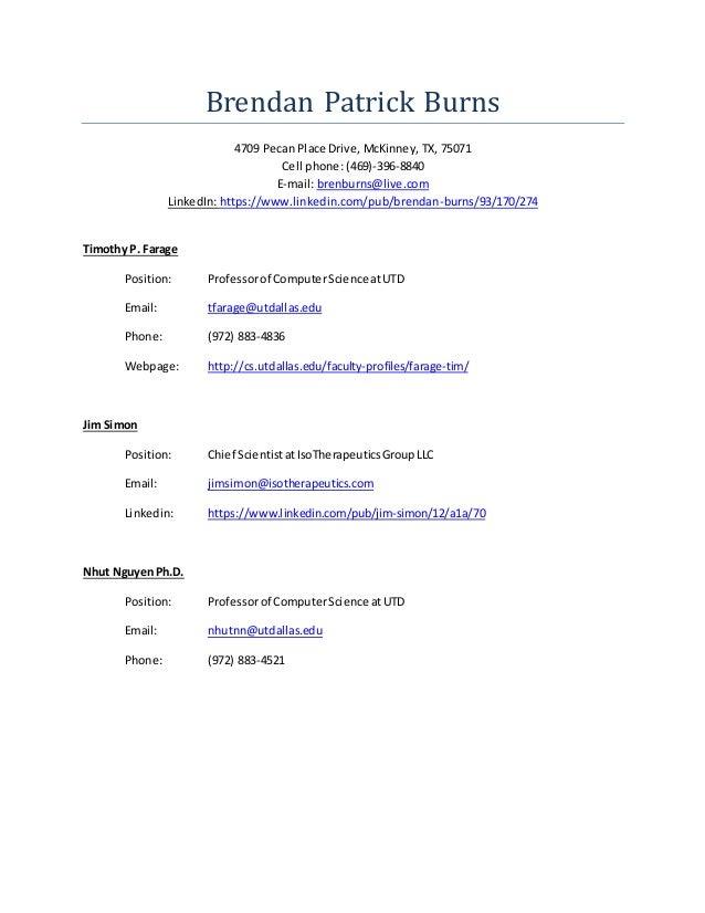 Brendan Patrick Burns 4709 Pecan Place Drive, McKinney, TX, 75071 Cell phone: (469)-396-8840 E-mail: brenburns@live.com Li...