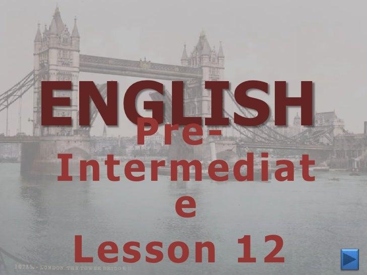 ENGLISH  Pre-Intermediat     e Lesson 12