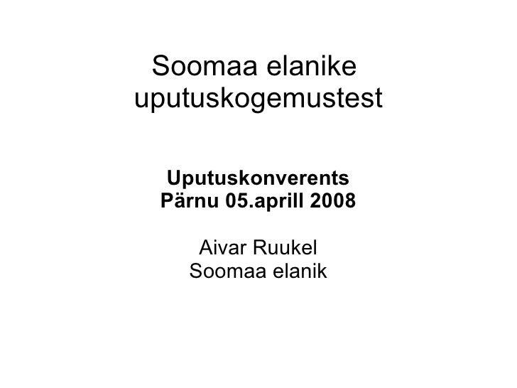 Soomaa elanike  uputuskogemustest Uputuskonverents Pärnu 05.aprill 2008 Aivar Ruukel Soomaa elanik