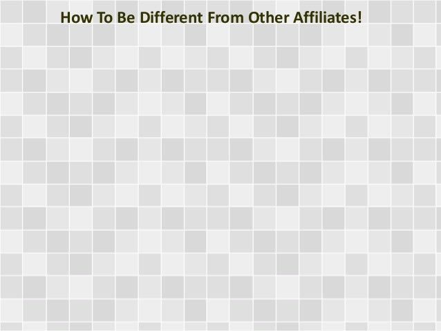 How To Be Different From Other Affiliates!