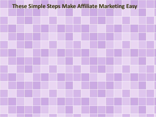 These Simple Steps Make Affiliate Marketing Easy