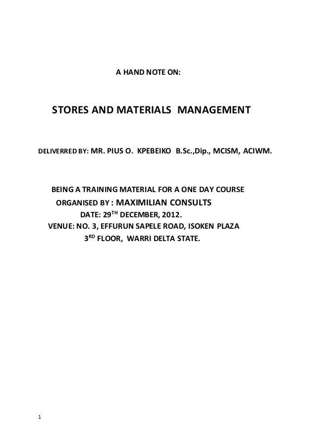 1 A HAND NOTE ON: STORES AND MATERIALS MANAGEMENT DELIVERRED BY: MR. PIUS O. KPEBEIKO B.Sc.,Dip., MCISM, ACIWM. BEING A TR...