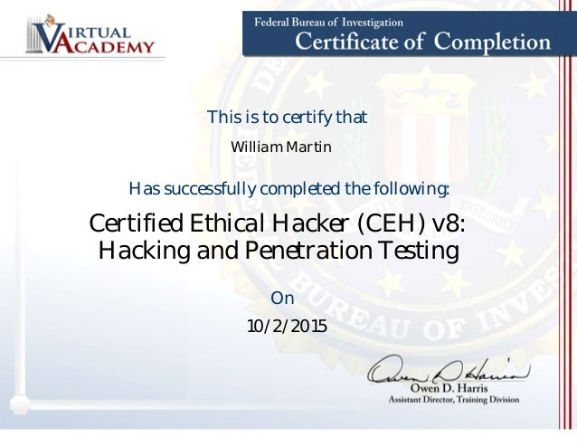 William Martin This is to certify that Has successfully completed the following: Certified Ethical Hacker (CEH) v8: Hackin...