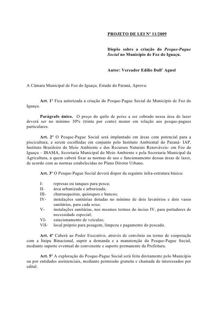 PROJETO DE LEI Nº 11/2009                                                  Dispõe sobre a criação do Pesque-Pague         ...