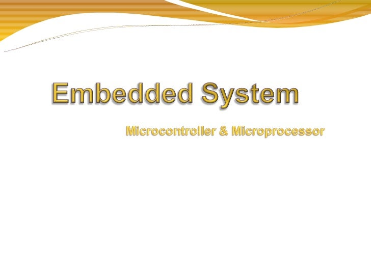 • The embedded system is a combination of computer hardware,software additional electrical & mechanical parts• A computer ...