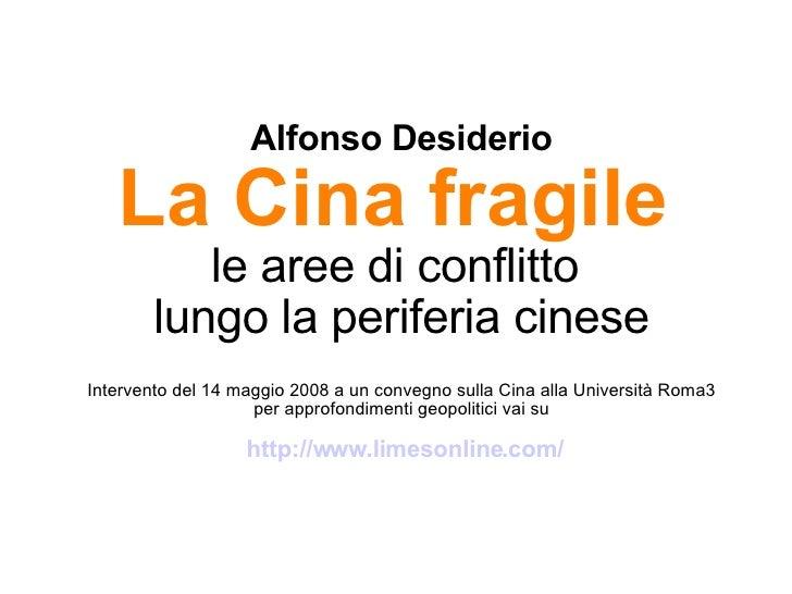 Alfonso Desiderio La Cina fragile   le aree di conflitto  lungo la periferia cinese Intervento del 14 maggio 2008 a un con...