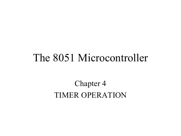 The 8051 Microcontroller        Chapter 4    TIMER OPERATION
