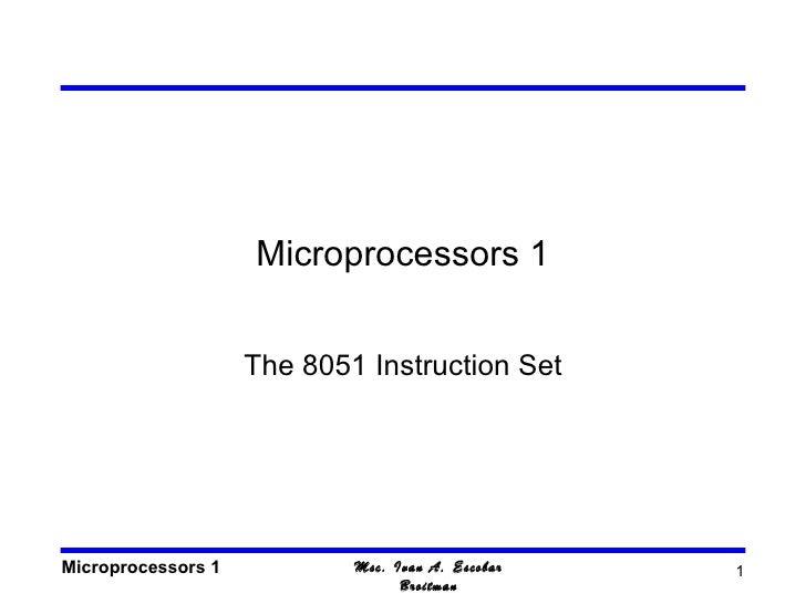 Microprocessors 1                    The 8051 Instruction SetMicroprocessors 1           Msc. Ivan A. Escobar   1         ...