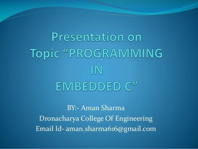 BY:- Aman Sharma Dronacharya College Of Engineering Email Id- aman.sharma616@gmail.com