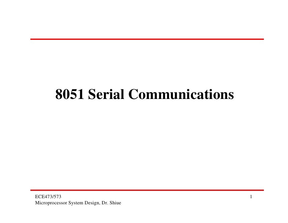 8051 Serial CommunicationsECE473/573                                1Microprocessor System Design, Dr. Shiue