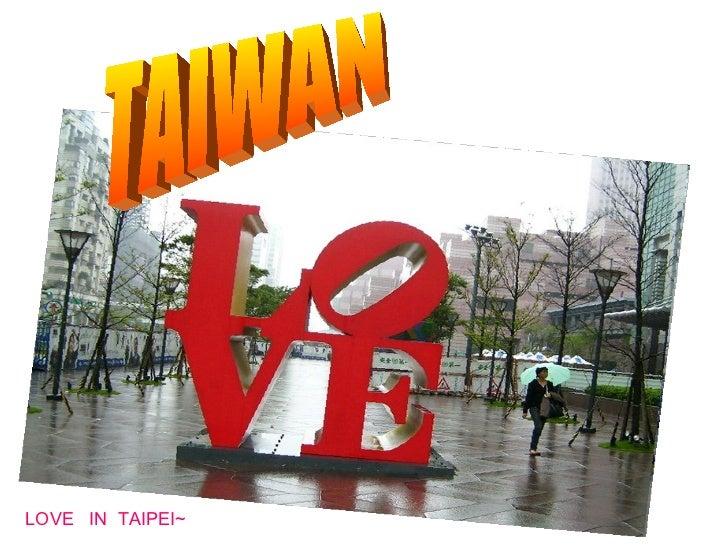 TAIWAN LOVE  IN  TAIPEI~