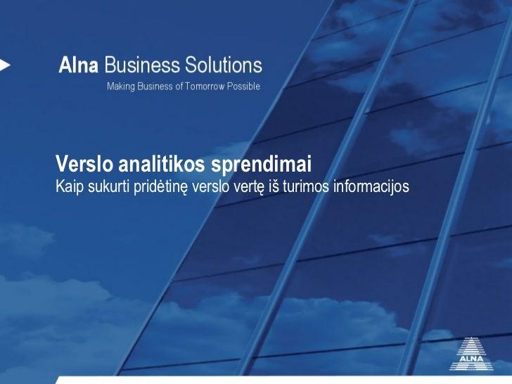 Verslo analitikos sprendimai Kaip sukurti pridėtinę verslo vertę iš turimos informacijos