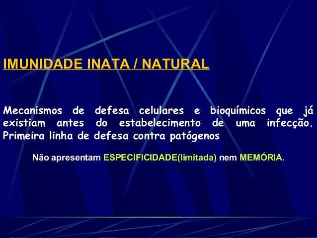IMUNIDADE INATA / NATURAL Mecanismos de defesa celulares e bioquímicos que já existiam antes do estabelecimento de uma in...