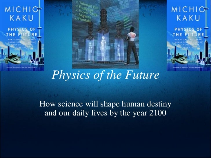 Physics of the Future Howscience will shape human destiny and our daily lives by the year 2100