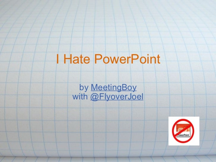 I Hate PowerPoint by  MeetingBoy with  @FlyoverJoel