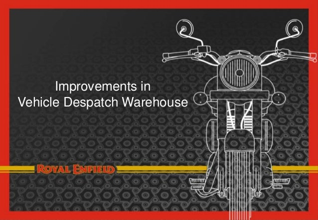 Page No : 1Projects & ME - MIS April 2015 Improvements in Vehicle Despatch Warehouse