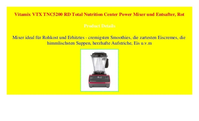 Vitamix Vtx Tnc5200 Rd Total Nutrition Center Power Mixer Und Entsaf
