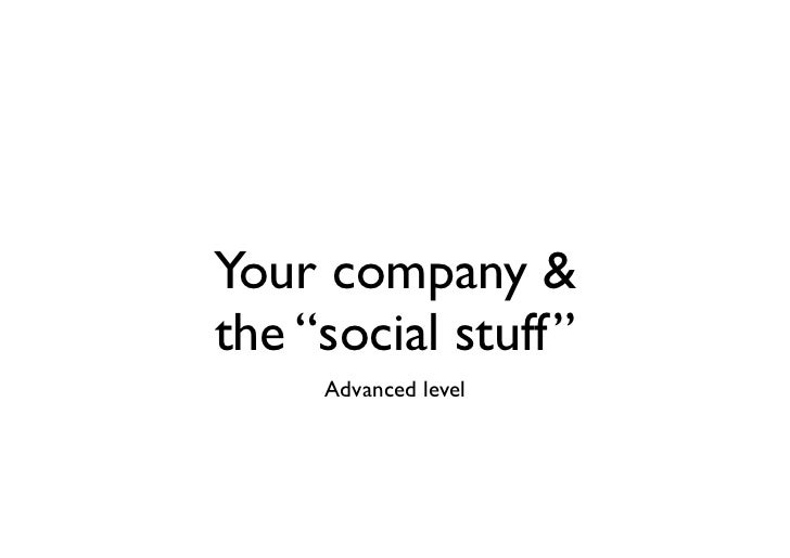 "Your company &the ""social stuff""     Advanced level"
