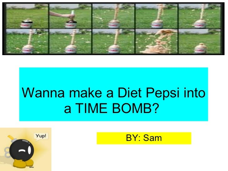 Wanna make a Diet Pepsi into a TIME BOMB?  BY: Sam