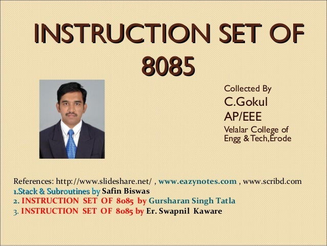 INSTRUCTION SET OF 8085 Collected By  C.Gokul AP/EEE Velalar College of Engg & Tech,Erode  References: http://www.slidesha...