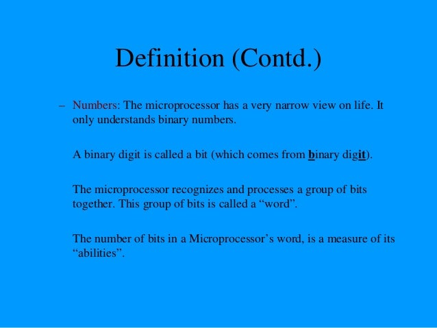 Definition (Contd.) – Words, Bytes, etc. • The earliest microprocessor (the Intel 8088 and Motorola's 6800) recognized 8-b...