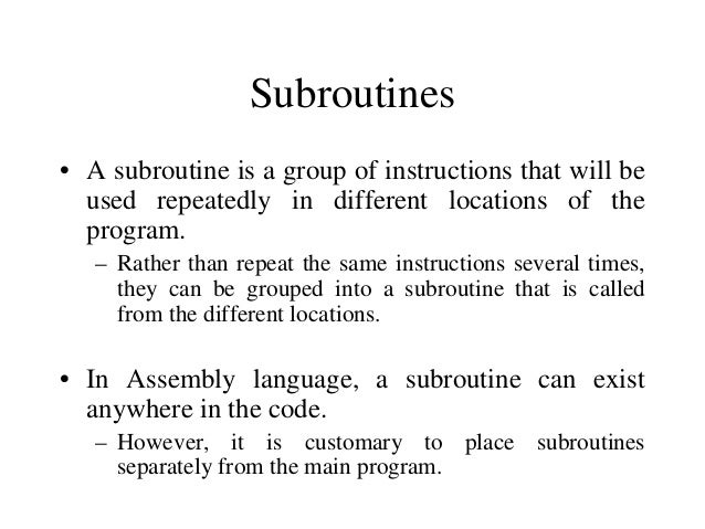Passing Data to a Subroutine • In Assembly Language data is passed to a subroutine through registers. – The data is stored...