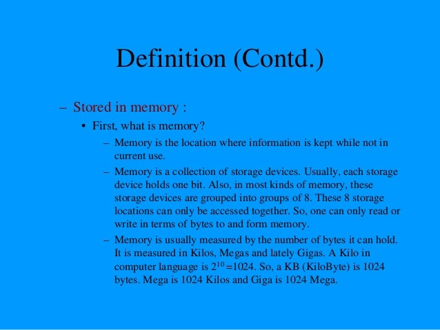 Definition (Contd.) – Stored in memory: • When a program is entered into a computer, it is stored in memory. Then as the m...