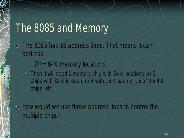 Address Range of a Memory Chip The above example can be modified slightly to make it closer to our discussion on memory.  ...