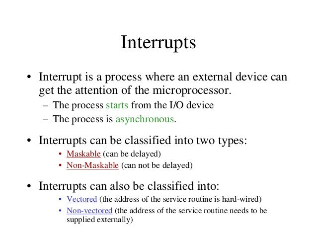 Interrupt Vectors and the Vector Table • An interrupt vector is a pointer to where the ISR is stored in memory. • All inte...