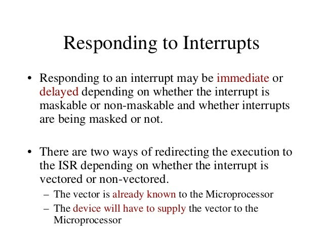 The 8085 Non-Vectored Interrupt Process 6. When the microprocessor executes the RST instruction received from the device, ...