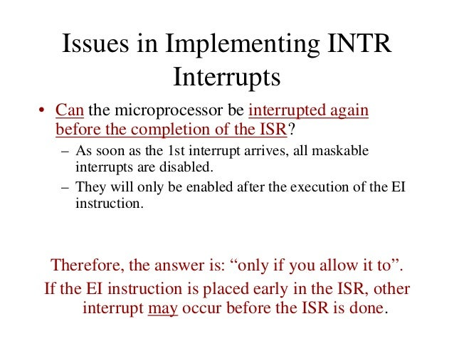 Masking RST 5.5, RST 6.5 and RST 7.5 • These three interrupts are masked at two levels: – Through the Interrupt Enable fli...