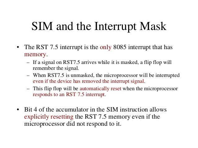The RIM Instruction and the Masks • Bits 0-2 show the current setting of the mask for each of RST 7.5, RST 6.5 and RST 5.5...