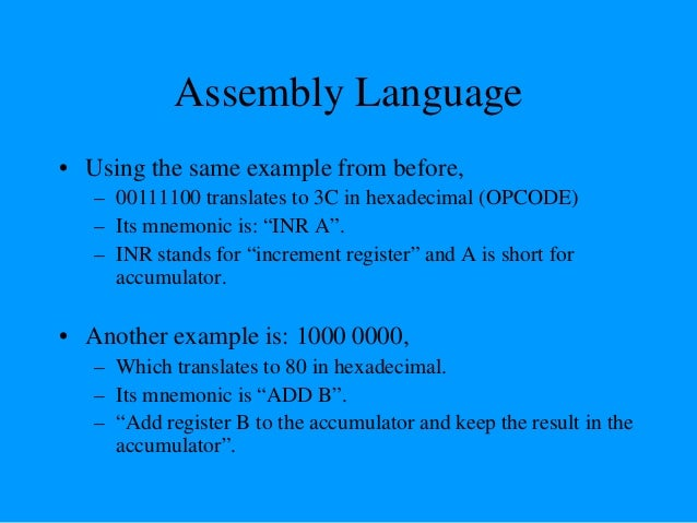 Assembly Language • It is important to remember that a machine language and its associated assembly language are completel...