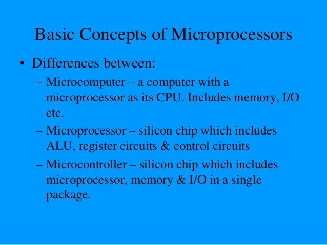 What is a Microprocessor? • The word comes from the combination micro and processor. – Processor means a device that proce...