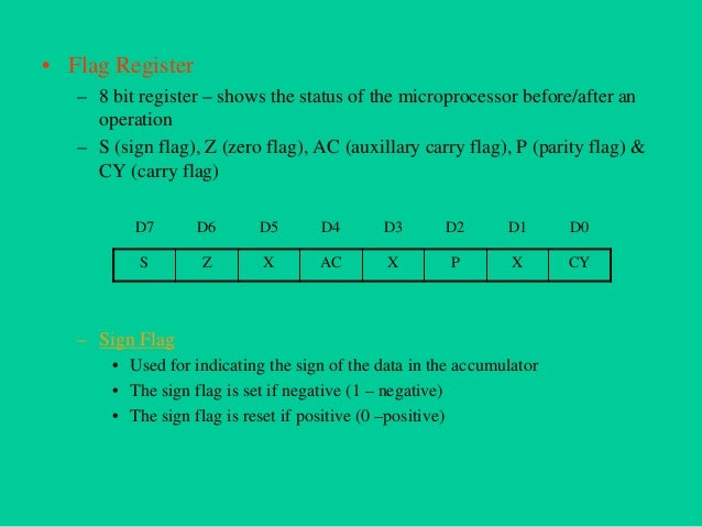 • Auxillary Carry Flag – Is set if there is a carry out of bit 3  • Parity Flag – Is set if parity is even – Is cleared if...