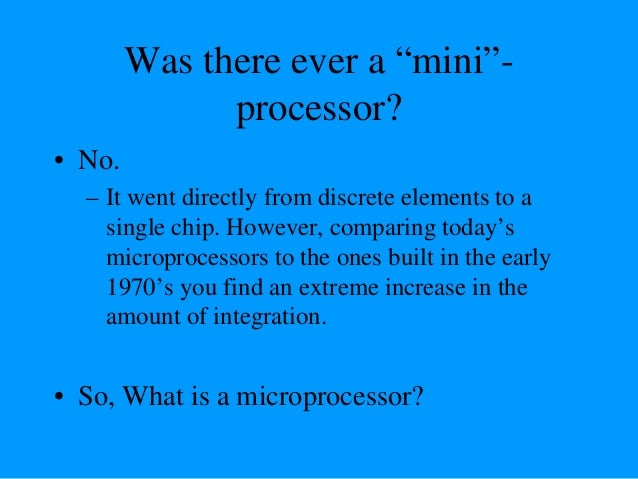 Definition of the Microprocessor The microprocessor is a programmable device that takes in numbers, performs on them arith...