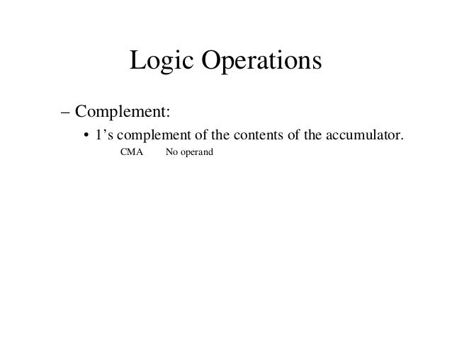 Logical Operations • Compare • Compare the contents of a register or memory location with the contents of the accumulator....
