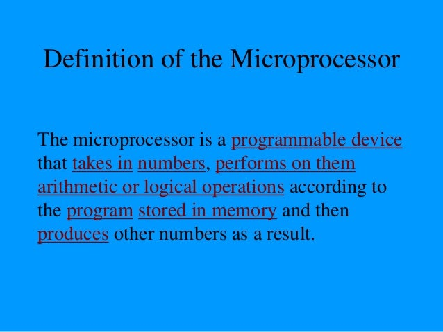 Definition (Contd.) • Lets expand each of the underlined words: – Programmable device: The microprocessor can perform diff...