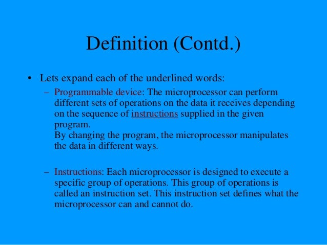 Definition (Contd.) – Takes in: The data that the microprocessor manipulates must come from somewhere. • It comes from wha...